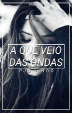 A Que Veio Das Ondas • {PJO/HDO/TOA} by Criadastrevas