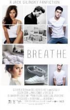 Breathe (A Jack Gilinsky Fanfiction) by MrsJolinskyMendes