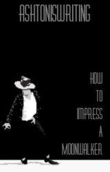 How To Impress A Moonwalker by moonwalkingphantrash