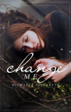 Change Me by IEatsCupcakes