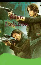 Alien Isolation [Ersandor] by jyn_erso