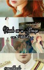Casada con un Príncipe -ese idiota  by sweetkarla