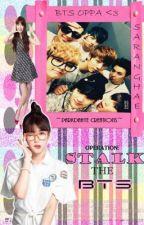 OPERATION: Stalk The Bangtan Boys [BTS FANFIC] by parkdahye