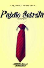 Paixão Secreta - 1ª Temporada #Wattys2017 by Gustavomello99