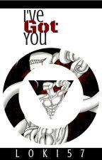 I've Got You by Loki57