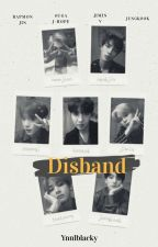 © Disband + bts by ynnlblacky