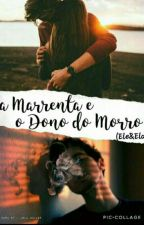 A Marrenta e o Dono Morro (Ele&Ela)( Em Revisão) by ATallDaMyla