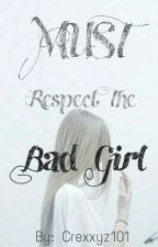Must Respect The Bad Girl ||Book:1||  [Editing] by HannahJne19