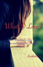 WHAT IS LOVE ? by tifrahita21