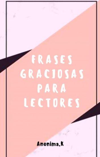 Frases Graciosas Para Lectores Anónimak Wattpad