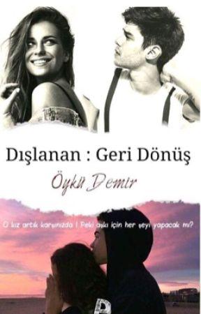 DIŞLANAN:GERİ DÖNÜŞ ( #Wattys2017 ) by OykuRogers