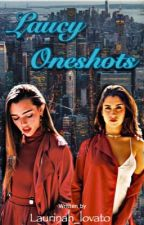 Laucy One Shots by Laurinah_Lovato