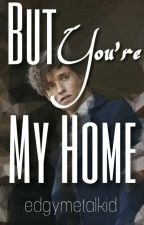 But You're My Home {A Fantastic Beasts Fanfiction} by edgymetalkid