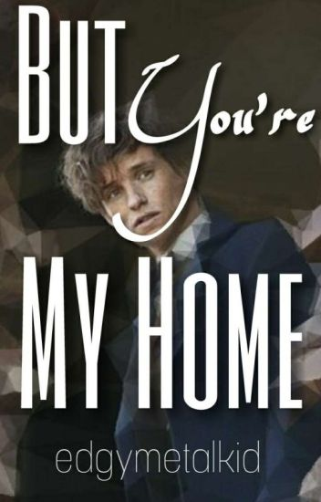 But You're My Home {A Fantastic Beasts Fanfiction}