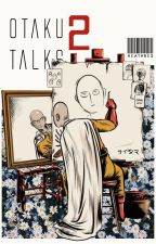 otaku talks 2 by heathnes
