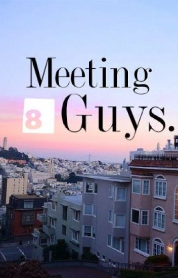 Meeting 8 guys.(On Hold)
