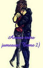 Amour entre jumeaux( Tome 2) by ZANA_MJL
