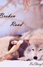 The Broken Road by XxStoryOfMyLifexX