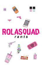 rolasquad + rants by nashgriwr