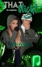 That Night - Jariana by mvvnlightbabe