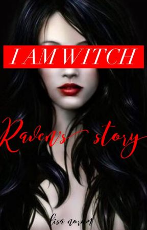 I Am WitchRaven's Story by chaneybob