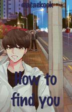 How to find you|•Taekook by Ataekook