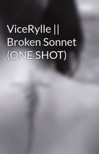 ViceRylle || Broken Sonnet (ONE SHOT) by sapphira0923