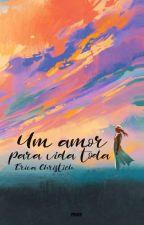 Um amor para vida toda (DEGUSTAÇÃO) by EricaChristieh