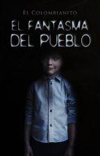 El Fantasma Del Pueblo by ElColombianito