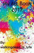 My Art Book 2017 by walkingdead_is_lyfe