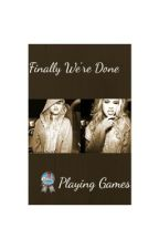 Finally We're Done Playing Games by Laurmani_My_Life