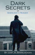 Dark Secrets (Sherlock x Reader) by Just_A_Sherlockian