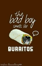 The Bad Boy Smells Like Burritos (And Other Stories I Screw Up)  by BananaBunny999