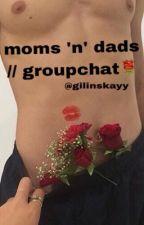 moms n dads // ogoc + freshlee groupchat by gilinskayy