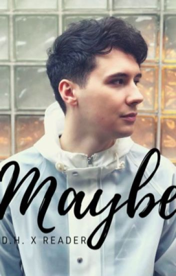 Maybe || d.h. x reader