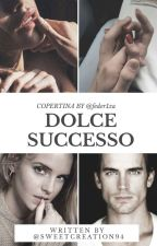 Dolce successo #Wattys2017 by SweetCreation94