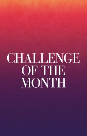 Challenge Of The Month by SwearFreely