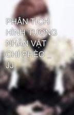 PHÂN TÍCH HÌNH TƯỢNG NHÂN VẬT CHÍ PHÈO _ JJ by JinnyCass