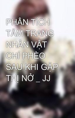 PHÂN TÍCH TÂM TRẠNG NHÂN VẬT CHÍ PHÈO SAU KHI GẶP THỊ NỞ _ JJ