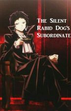 The Silent Rabid Dog's Subordinate by insaneinmymind