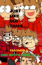 JUST LIKE OLD TIMES.. -One shots-Tord y Tu- [EDDSWORLD] by ChitogeS
