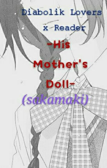Sakamaki Brothers)Diabolik Lovers x Reader {His Mother's Doll