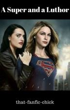 A Super and a Luthor (Supercorp fic) by that-fanfic-chick