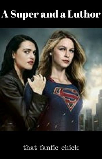 A Super and a Luthor (Supercorp fic) - that-fanfic-chick