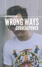Wrong Ways - SurrealPower by Only_Mates