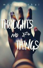 thoughts &' things by michellekai