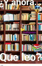 ¿Y ahora... que leo? | Lo Mejor De Wattpad by tvdxqueen