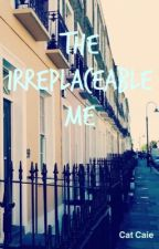 The Irreplaceable Me by CatCaie