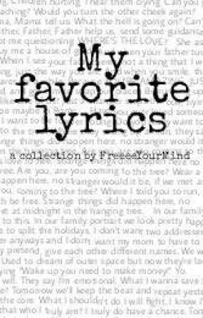 My favourite lyrics by FreeeeYourMind
