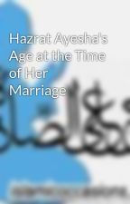 Hazrat Ayesha's Age at the Time of Her Marriage by Ashrafali